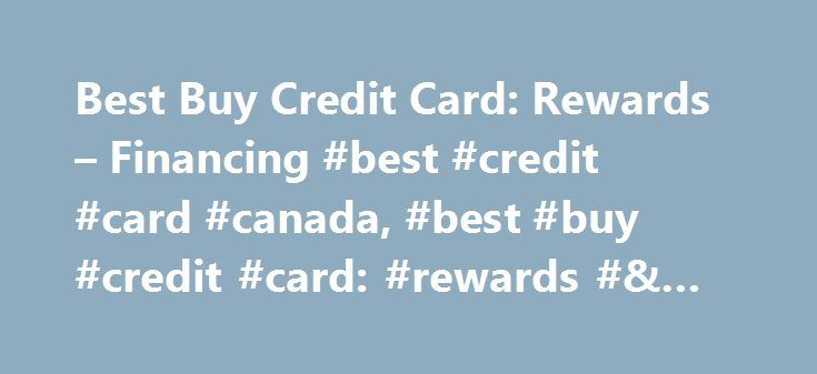 Best Buy Credit Card: Rewards – Financing #best #credit #card #canada, #best #buy #credit #card: #rewards #& #financing http://turkey.remmont.com/best-buy-credit-card-rewards-financing-best-credit-card-canada-best-buy-credit-card-rewards-financing/  # My Best Buy Credit Cards 1. Get 2.5 points per $1 spent (5 back in rewards) on qualifying Best Buy purchases when you choose Standard Credit with your Best Buy Credit Card. If you are a My Best Buy Elite Plus member, you'll get a 3 point bonus…