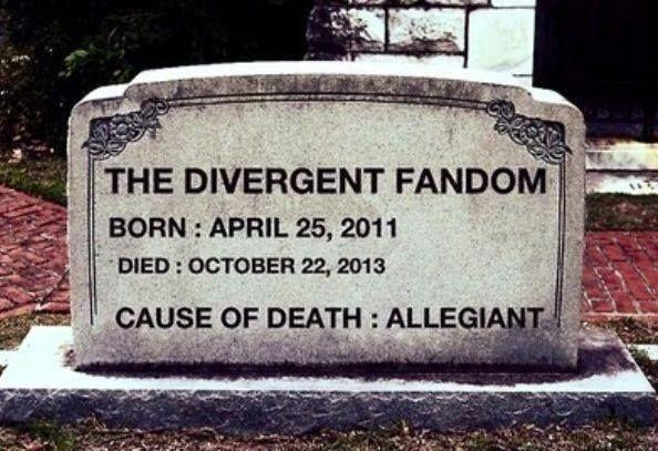 Allegiant sooooooo caused my fandom death. But I still love Divergent and Insurgent.