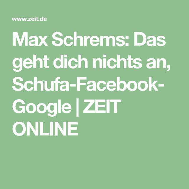 Max Schrems: Das geht dich nichts an, Schufa-Facebook-Google  ZEIT ONLINE
