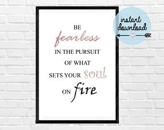 Be Fearless in the Pursuit of what Sets your Soul on Fire Print - Instant Download Print - Printable Art