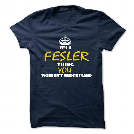 nice Its an FESLER thing shirt, you wouldn't understand