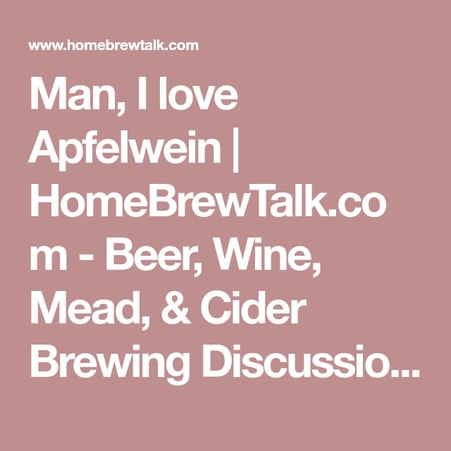 Man, I love Apfelwein | HomeBrewTalk.com - Beer, Wine, Mead, & Cider Brewing Discussion Community.