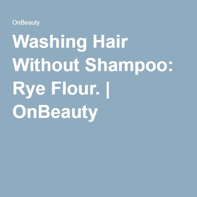 Washing Hair Without Shampoo: Rye Flour. | OnBeauty