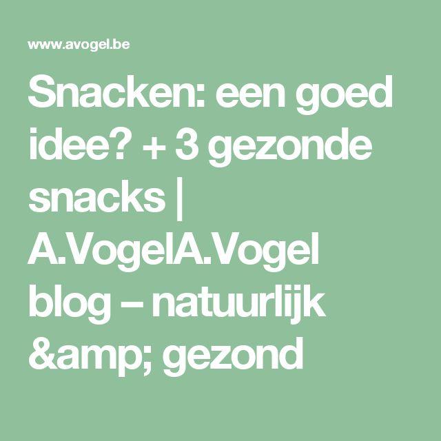 Snacken: een goed idee? + 3 gezonde snacks | A.VogelA.Vogel blog – natuurlijk & gezond