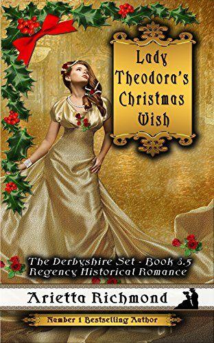 Lady Theodora's Christmas Wish: Regency Historical Romance (The Derbyshire Set Book 8) by [Richmond, Arietta]