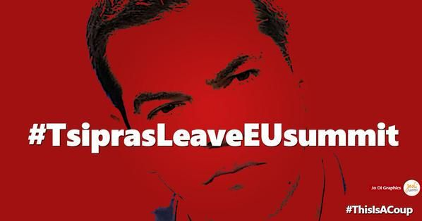 Leave Eu Summit @tsipras_eu, #ThisIsACoup. #TsiprasLeaveEUSummit in the name of all European citizens