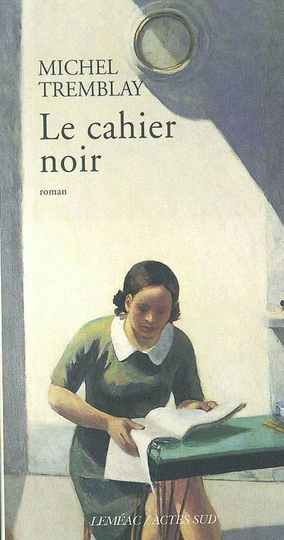 Le cahier noir / Michel Tremblay http://catalogue.biblio.rinalasnier.qc.ca/alswww2.dll/APS_ZONES?fn=ViewNotice&q=84687