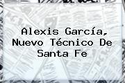 http://tecnoautos.com/wp-content/uploads/imagenes/tendencias/thumbs/alexis-garcia-nuevo-tecnico-de-santa-fe.jpg Alexis Garcia. Alexis García, nuevo técnico de Santa Fe, Enlaces, Imágenes, Videos y Tweets - http://tecnoautos.com/actualidad/alexis-garcia-alexis-garcia-nuevo-tecnico-de-santa-fe/
