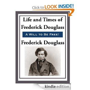The Life and Times of Frederick Douglas by Frederick Douglass. $1.99. 328 pages. Publisher: Start Publishing LLC (February 18, 2013)