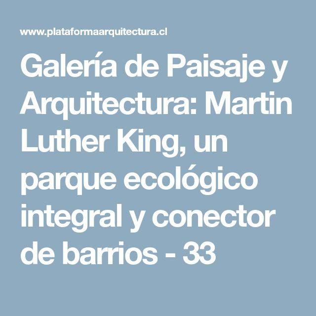 Galería de Paisaje y Arquitectura: Martin Luther King, un parque ecológico integral y conector de barrios - 33