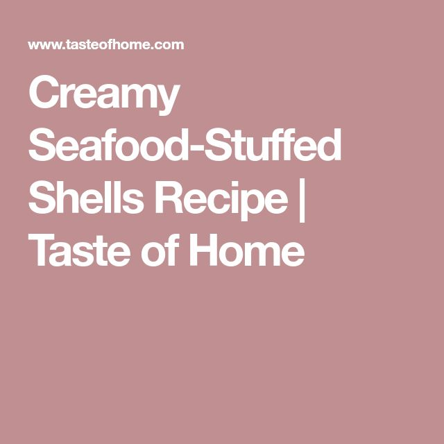 Creamy Seafood-Stuffed Shells Recipe | Taste of Home
