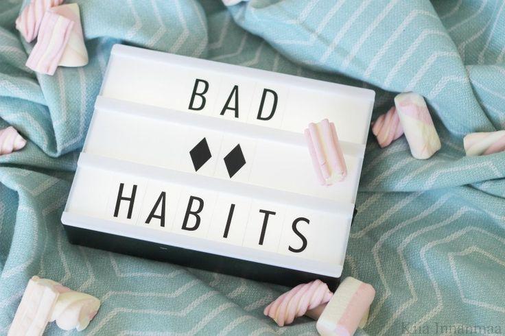 paheeni, joista pitäisi hankkiutua eroon | bad habits I should be getting rid of