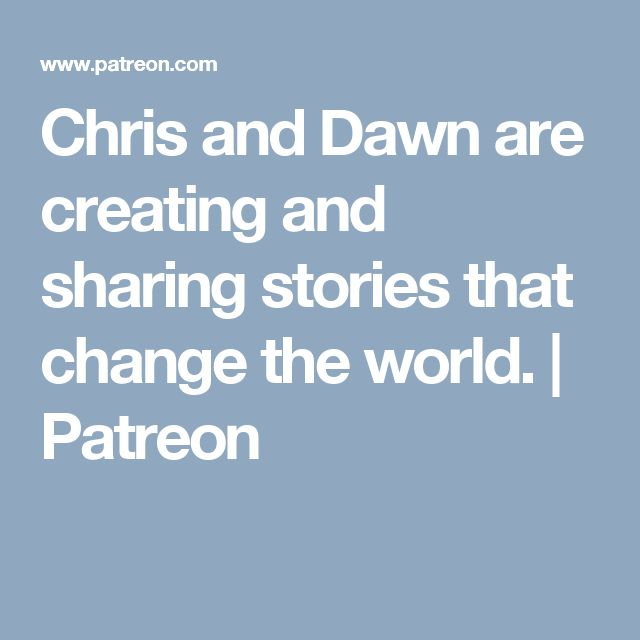 Chris and Dawn are creating and sharing stories that change the world. | Patreon