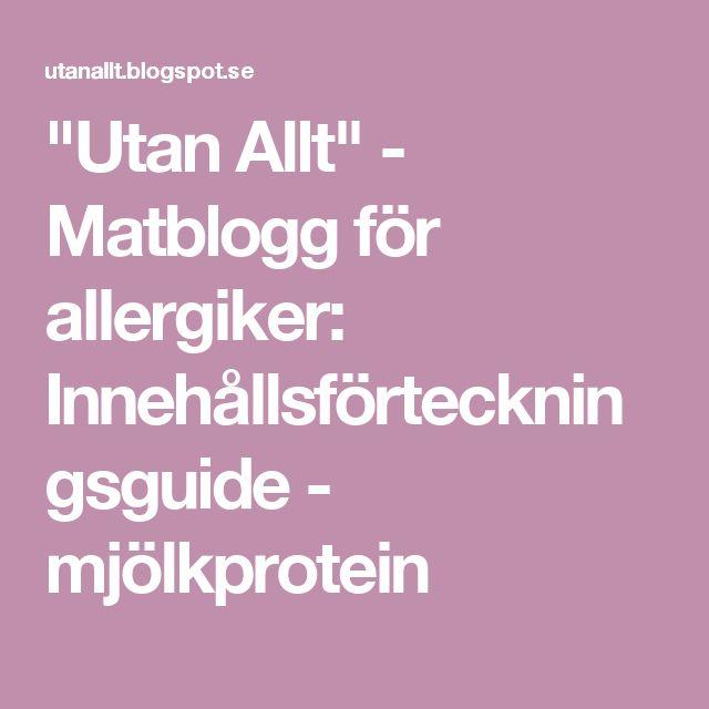 """""""Utan Allt"""" - Matblogg för allergiker: Innehållsförteckningsguide - mjölkprotein"""