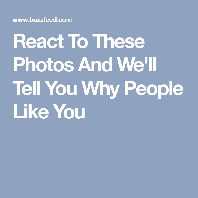 React To These Photos And We'll Tell You Why People Like You