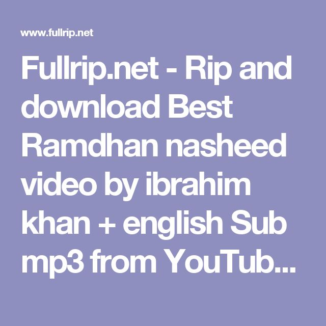 Fullrip.net - Rip and download Best Ramdhan nasheed video by ibrahim khan + english Sub mp3 from YouTube for free!