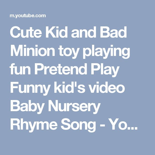 Cute Kid and Bad Minion toy playing fun Pretend Play Funny kid's video Baby Nursery Rhyme Song - YouTube