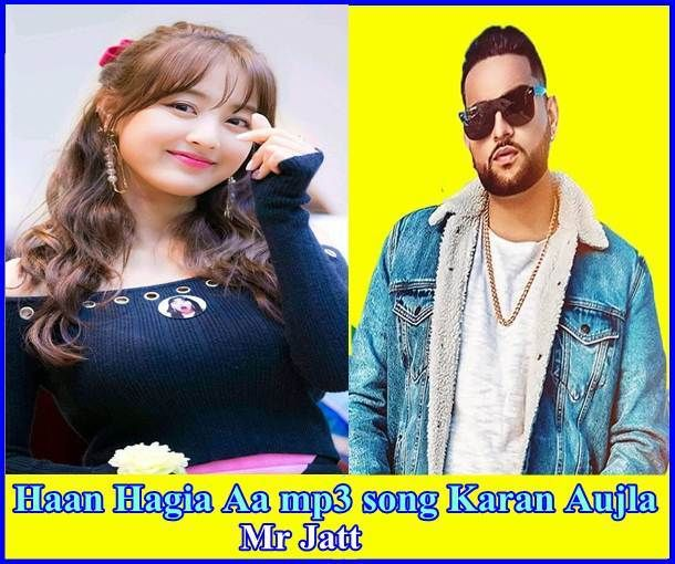Haan Haige Aa Mp3 Song Karan Aujla Gurlez Akhtar Mp3 Song Mr Jatt In 2020 Mp3 Song Songs Mp3