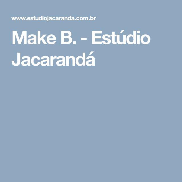 Make B. - Estúdio Jacarandá
