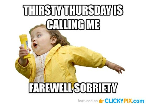 Funny thirsty thursday pictures