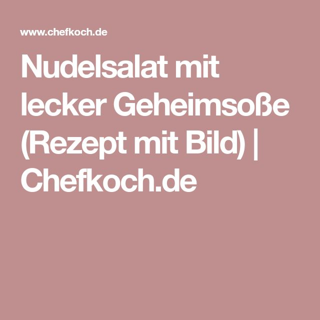 Nudelsalat mit lecker Geheimsoße (Rezept mit Bild) | Chefkoch.de