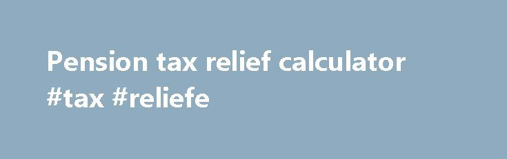 Pension tax relief calculator #tax #reliefe http://bahamas.remmont.com/pension-tax-relief-calculator-tax-reliefe/  # Pension tax relief calculator How little could your pension contribution cost you? You can receive up to 45% pension tax relief for this tax year (2017/2018) when you make a contribution to a pension such as the Vantage SIPP. Basic, higher and top rate taxpayers can benefit: the higher your rate of tax, the more you could receive. You contribute £8,000 into your pension. The…