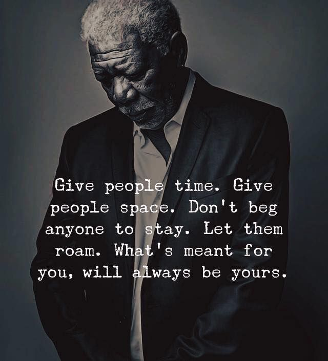 give people time give people space whats meant for you will