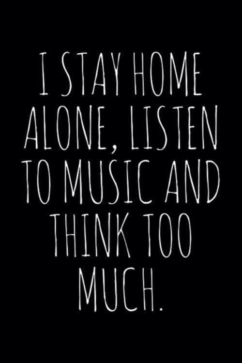 I stay home alone listen to music think to much emo for Listen to house music