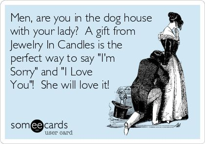 Men, are you in the dog house with your lady? A gift from Jewelry In Candles is the perfect way to say 'I'm Sorry' and 'I Love You'! She will love it!  https://www.jewelryincandles.com/store/jamiee