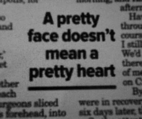 Neither does a good heart! People are fake on the inside too!