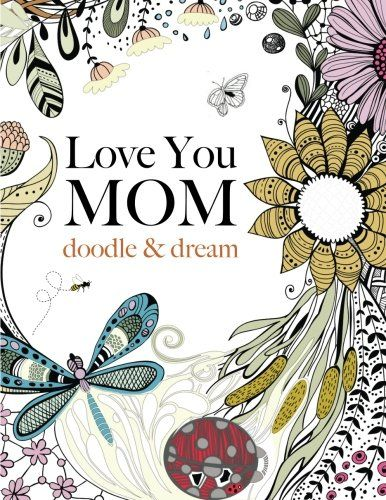 Love You MOM Doodle Dream A Beautiful And Inspiring Adult Coloring Book For