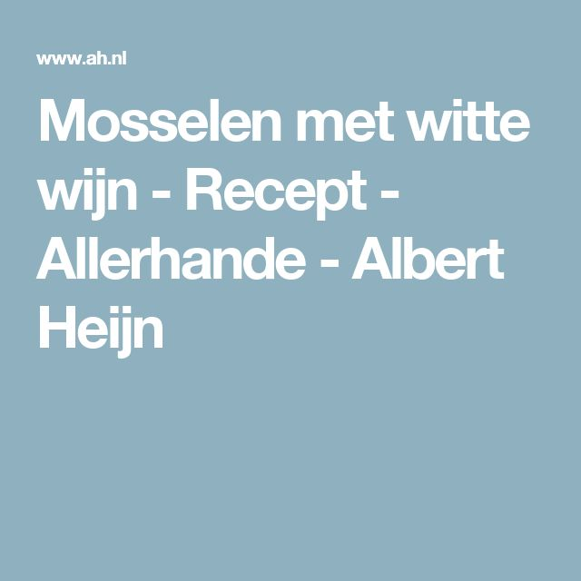 Mosselen met witte wijn - Recept - Allerhande - Albert Heijn