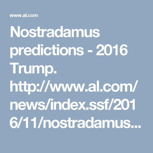 Nostradamus predictions - 2016 Trump.  http://www.al.com/news/index.ssf/2016/11/nostradamus_2016_presidential.html