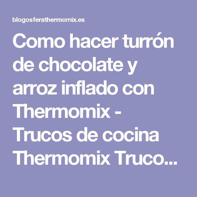 Como hacer turrón de chocolate y arroz inflado con Thermomix - Trucos de cocina Thermomix Trucos de cocina Thermomix