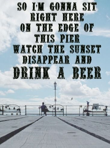 """So I'm gonna sit right here on the edge of this pier, watch the sunset disappear and drink a beer."" Luke Bryan-Drink a Beer Lyrics  #lyrics #LukeBryan #music"