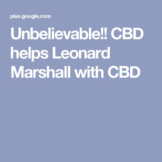 Unbelievable!! CBD helps Leonard Marshall with CBD