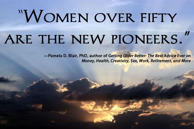 "Quotes About Old Women: ""Women Over Fifty Are The New Pioneers."" -Pamela D. Blair"