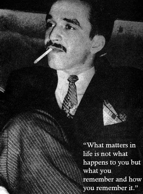 Wise words from Gabriel Garcia Marquez.