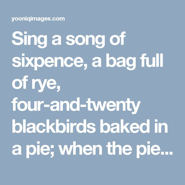 Sing a song of sixpence, a bag full of rye, four-and-twenty blackbirds baked in a pie; when the pie was opened, the birds began to sing, was not that a dainty dish to set before a King? - YOONIQ Images - Stock photos, Illustrations & Video footage