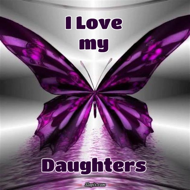 How I Love My Daughter Quotes: Love My Daughters Images