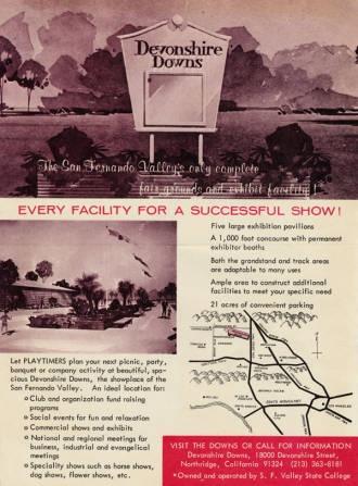 Devonshire Downs flier, circa 1960-1965. Flier advertising the availability of Devonshire Downs for use as an exposition facility and fair grounds. It was owned and operated by the San Fernando Valley State College and located on what is now part of the California State University, Northridge campus. The Downs hosted concerts such as Jimi Hendrix in the late 1960's. Chatsworth Historical Society. San Fernando Valley History Digital Library.