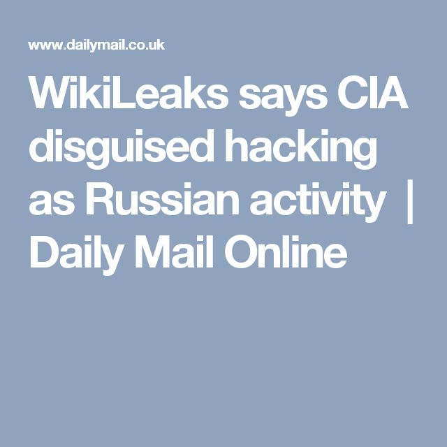 WikiLeaks says CIA disguised hacking as Russian activity  | Daily Mail Online