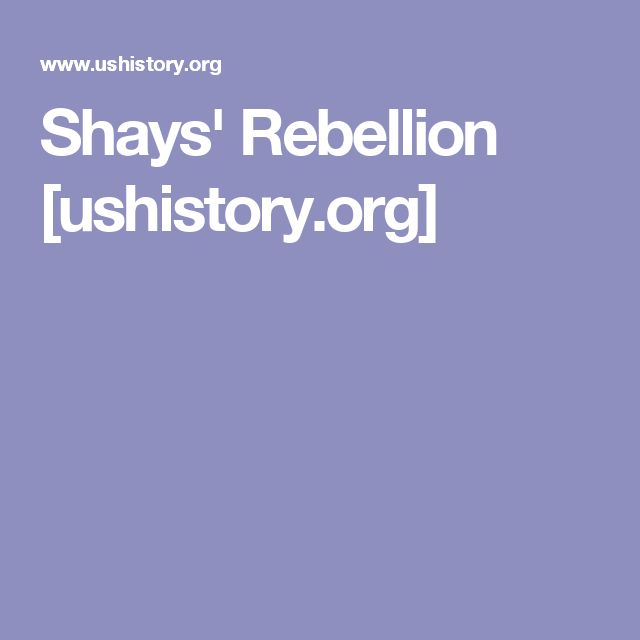 Shays' Rebellion [ushistory.org]