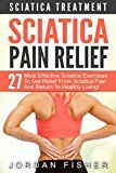 Sciatica Pain Relief: Sciatica Treatment - 27 Most Effective Sciatica Exercises To Get Relief From Sciatica Pain And Return To Healthy Living! (Back Pain, Physical Therapy, Home Treatment) - https://www.trolleytrends.com/?p=438387
