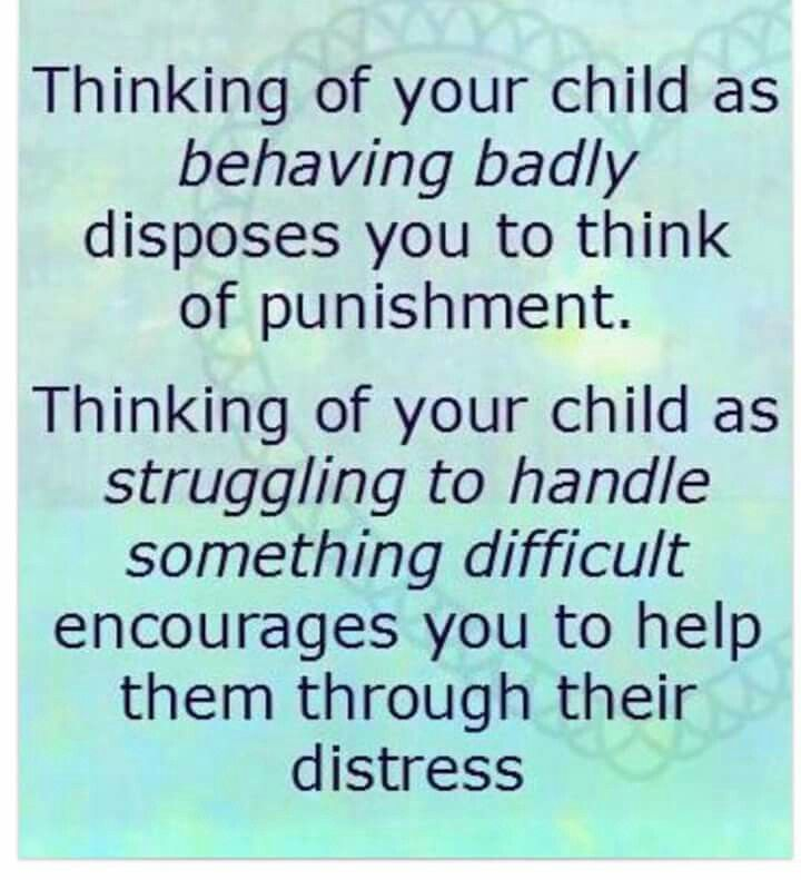 Thinking of you child as behaving badly disposes you to think of punishment. Thinking of your child as struggling to handle something difficult encourages you to help them through their distress.