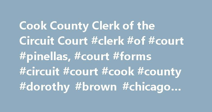Cook County Clerk of the Circuit Court #clerk #of #court #pinellas, #court #forms #circuit #court #cook #county #dorothy #brown #chicago #illinois http://kentucky.nef2.com/cook-county-clerk-of-the-circuit-court-clerk-of-court-pinellas-court-forms-circuit-court-cook-county-dorothy-brown-chicago-illinois/  # On-Line Case Information The Clerk of the Circuit Court now offers on-line access to cases in the Civil, Law, Chancery, Probate and Domestic Relations. The on-line access enables users to…