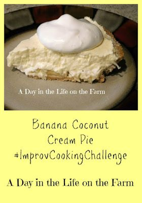 A Day in the Life on the Farm: No Bake Banana Coconut Cream Pie #ImprovCookingChallenge