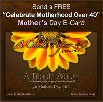 » Over-40 Mother's Day FREE E-Card Tribute Album: Share It! | A Child After 40