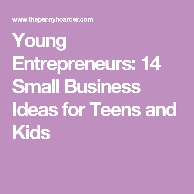 Young Entrepreneurs: 14 Small Business Ideas for Teens and Kids
