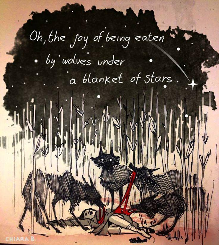 Oh the joy of being eaten by wolves under a blanket of stars ... Chiara Bautista. La alegría de ser comida por los lobos bajo un manto de estrellas.